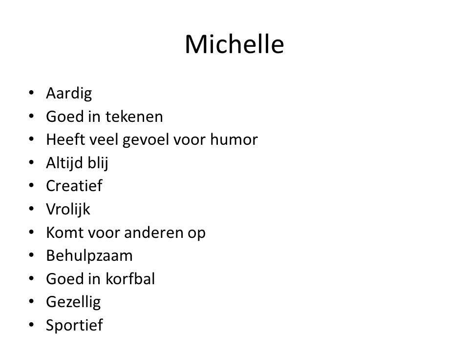 Michelle Aardig Goed in tekenen Heeft veel gevoel voor humor