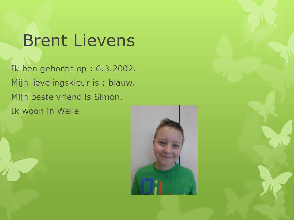 Brent Lievens Ik ben geboren op : 6.3.2002.