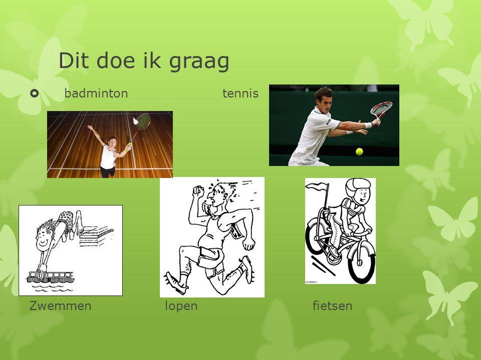 Dit doe ik graag badminton tennis.