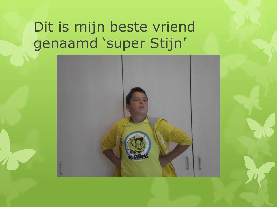 Dit is mijn beste vriend genaamd 'super Stijn'