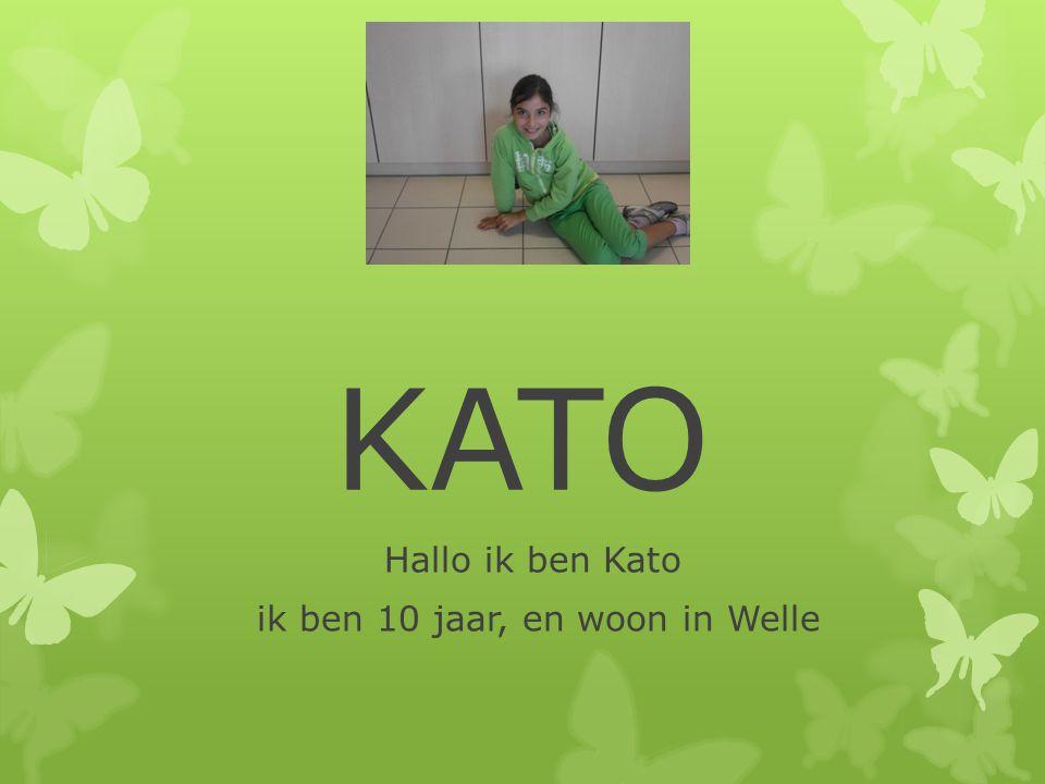 Hallo ik ben Kato ik ben 10 jaar, en woon in Welle