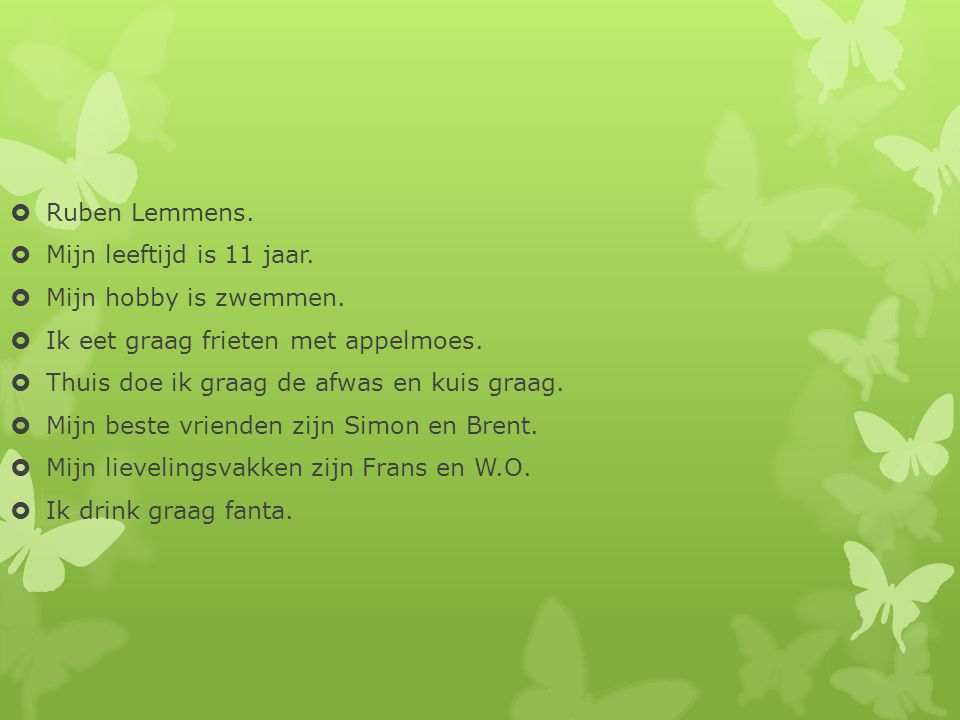 Ruben Lemmens. Mijn leeftijd is 11 jaar. Mijn hobby is zwemmen. Ik eet graag frieten met appelmoes.