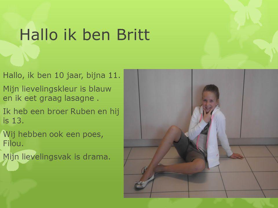 Hallo ik ben Britt Hallo, ik ben 10 jaar, bijna 11.