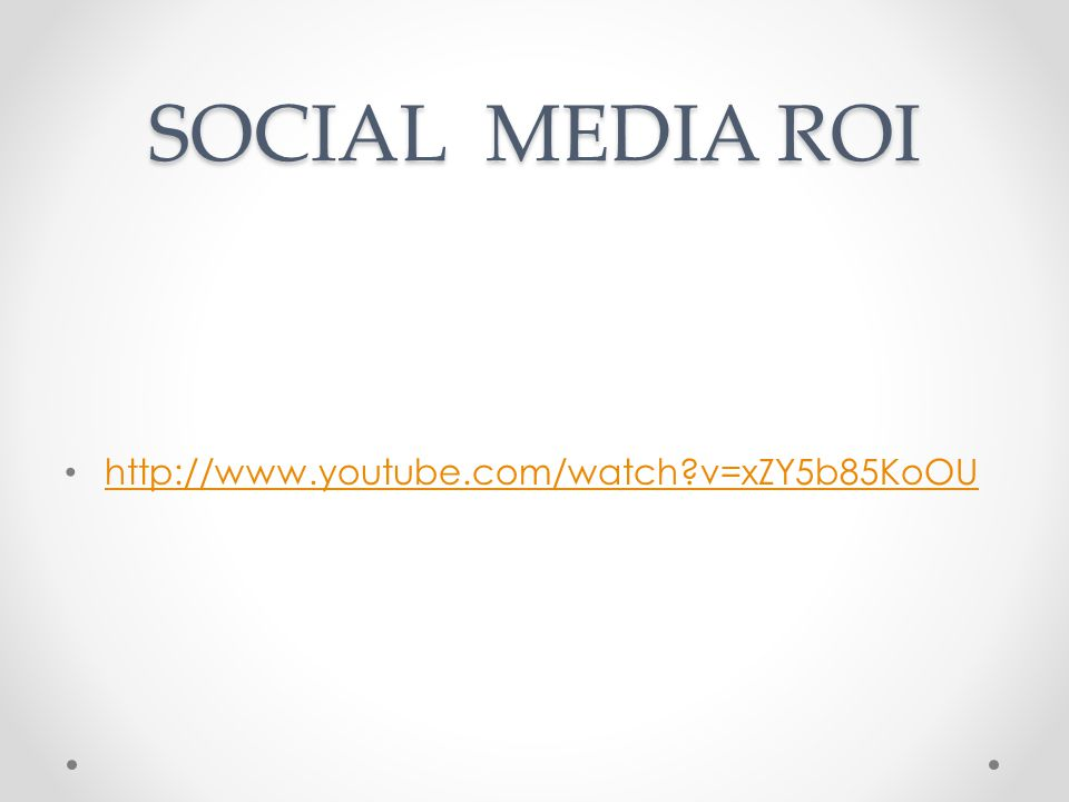 SOCIAL MEDIA ROI http://www.youtube.com/watch v=xZY5b85KoOU