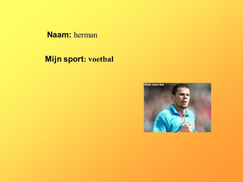 Naam: herman Mijn sport: voetbal Klik op Naam . Vul je naam in .