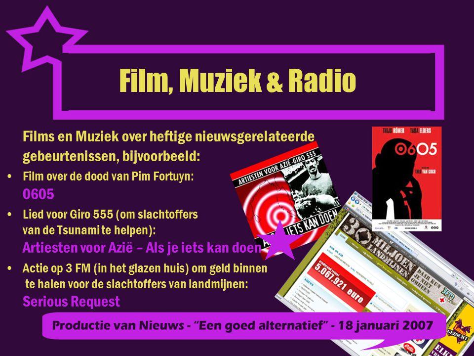 Film, Muziek & Radio Films en Muziek over heftige nieuwsgerelateerde gebeurtenissen, bijvoorbeeld: Film over de dood van Pim Fortuyn: 0605.