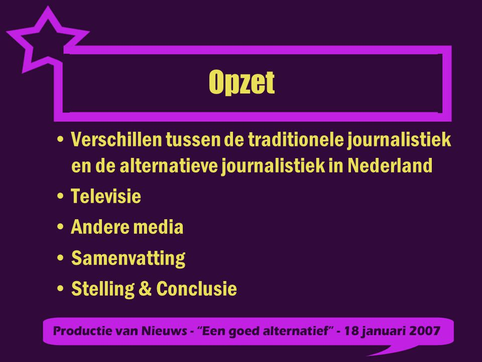 Opzet Verschillen tussen de traditionele journalistiek en de alternatieve journalistiek in Nederland.
