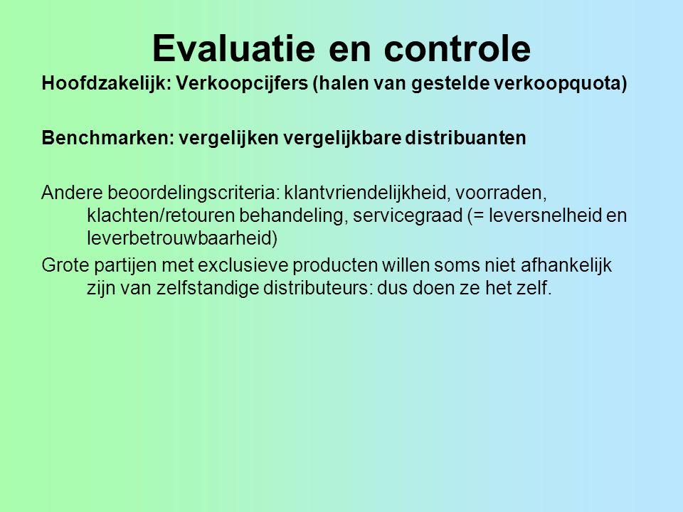 Evaluatie en controle Hoofdzakelijk: Verkoopcijfers (halen van gestelde verkoopquota) Benchmarken: vergelijken vergelijkbare distribuanten.