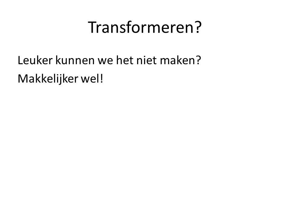 Transformeren Leuker kunnen we het niet maken Makkelijker wel!