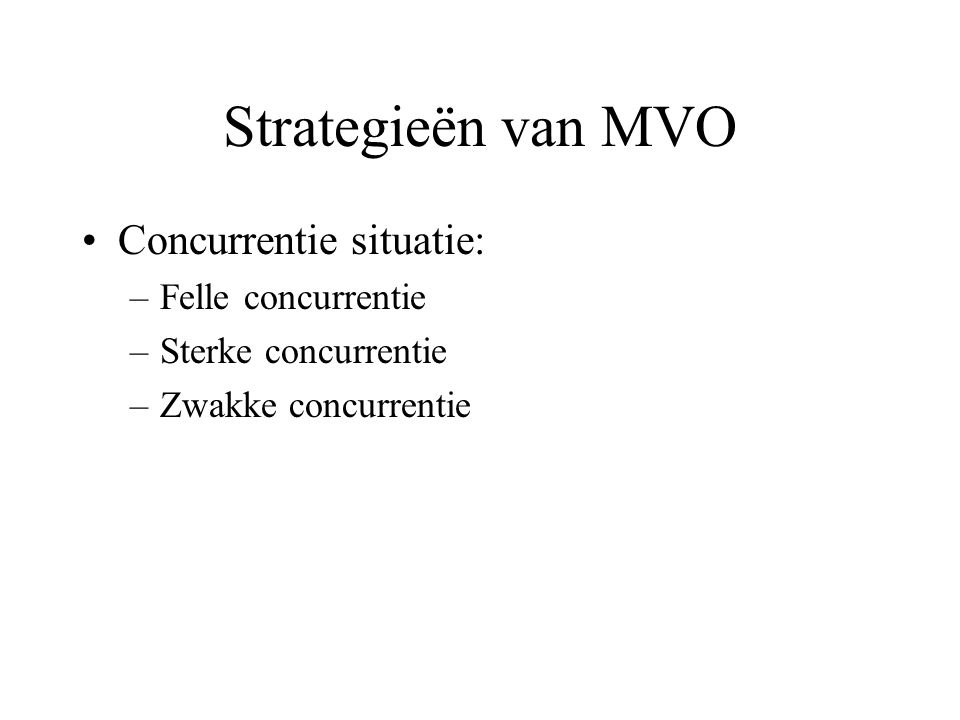 Strategieën van MVO Concurrentie situatie: Felle concurrentie