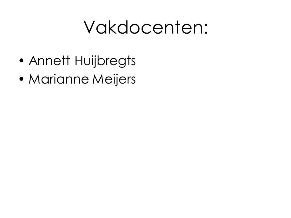 Vakdocenten: Annett Huijbregts Marianne Meijers