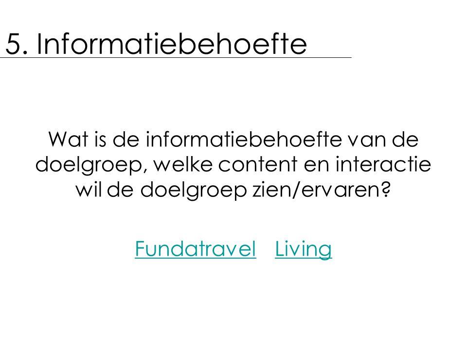 5. Informatiebehoefte Wat is de informatiebehoefte van de doelgroep, welke content en interactie wil de doelgroep zien/ervaren
