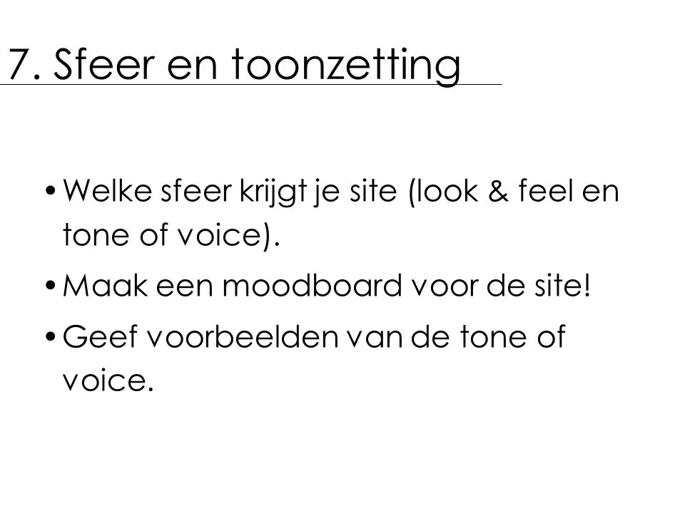 7. Sfeer en toonzetting Welke sfeer krijgt je site (look & feel en tone of voice). Maak een moodboard voor de site!