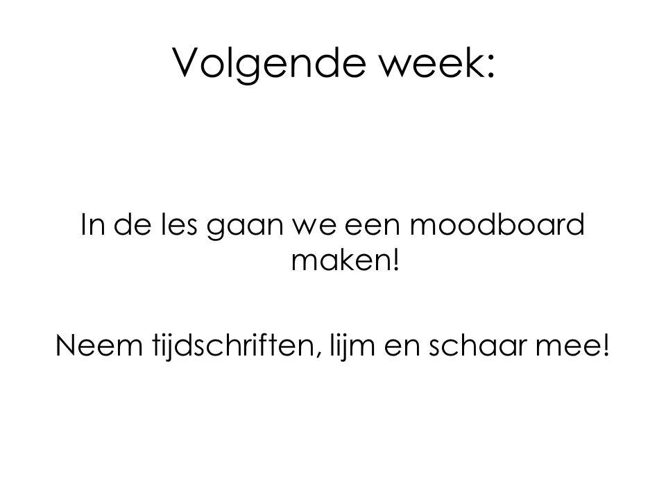 Volgende week: In de les gaan we een moodboard maken!
