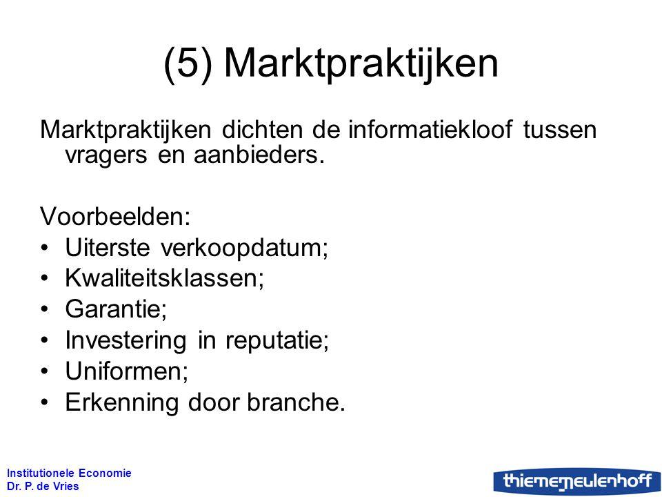 (5) Marktpraktijken Marktpraktijken dichten de informatiekloof tussen vragers en aanbieders. Voorbeelden: