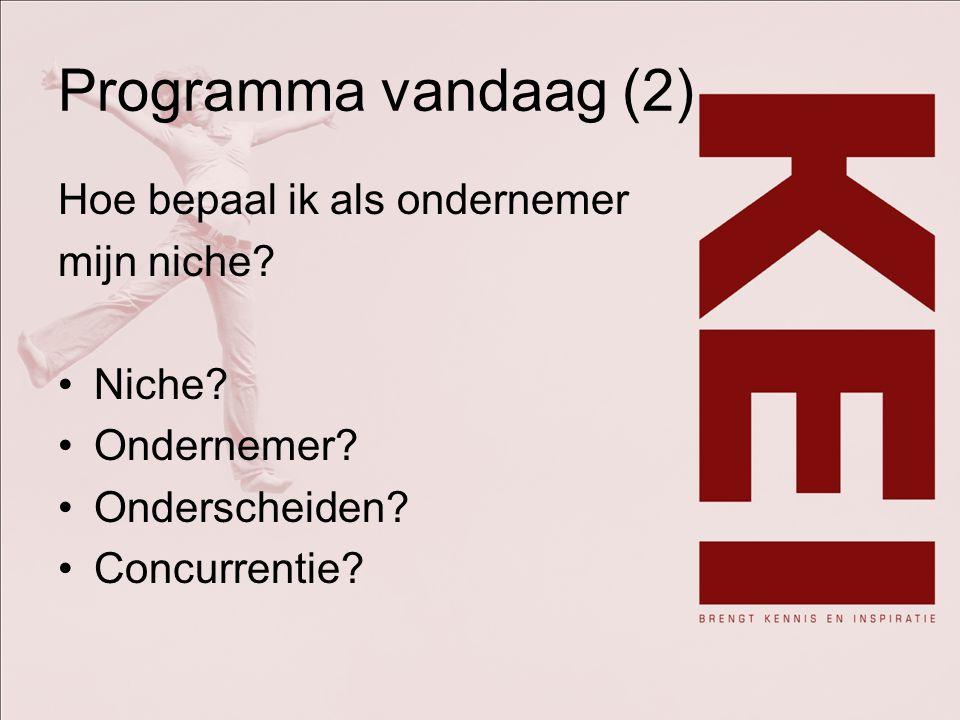 Programma vandaag (2) Hoe bepaal ik als ondernemer mijn niche Niche