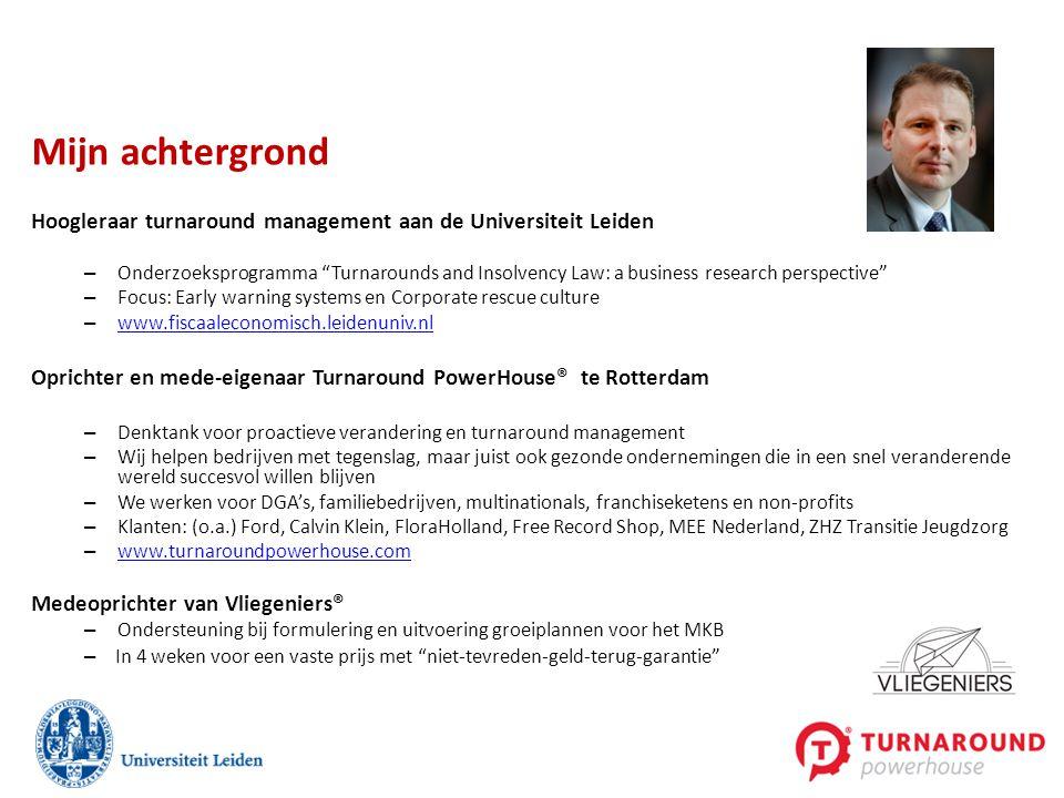 Mijn achtergrond Hoogleraar turnaround management aan de Universiteit Leiden.