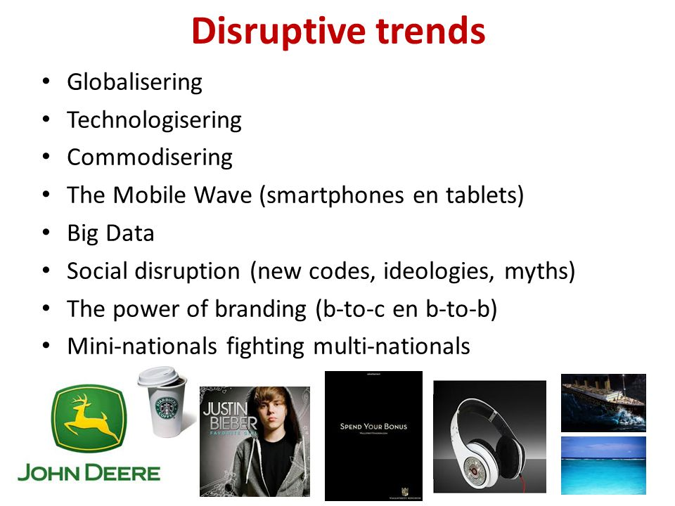 Disruptive trends Globalisering Technologisering Commodisering