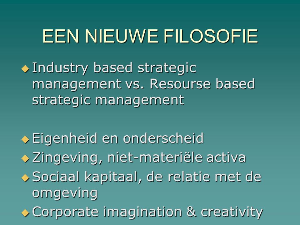 EEN NIEUWE FILOSOFIE Industry based strategic management vs. Resourse based strategic management. Eigenheid en onderscheid.