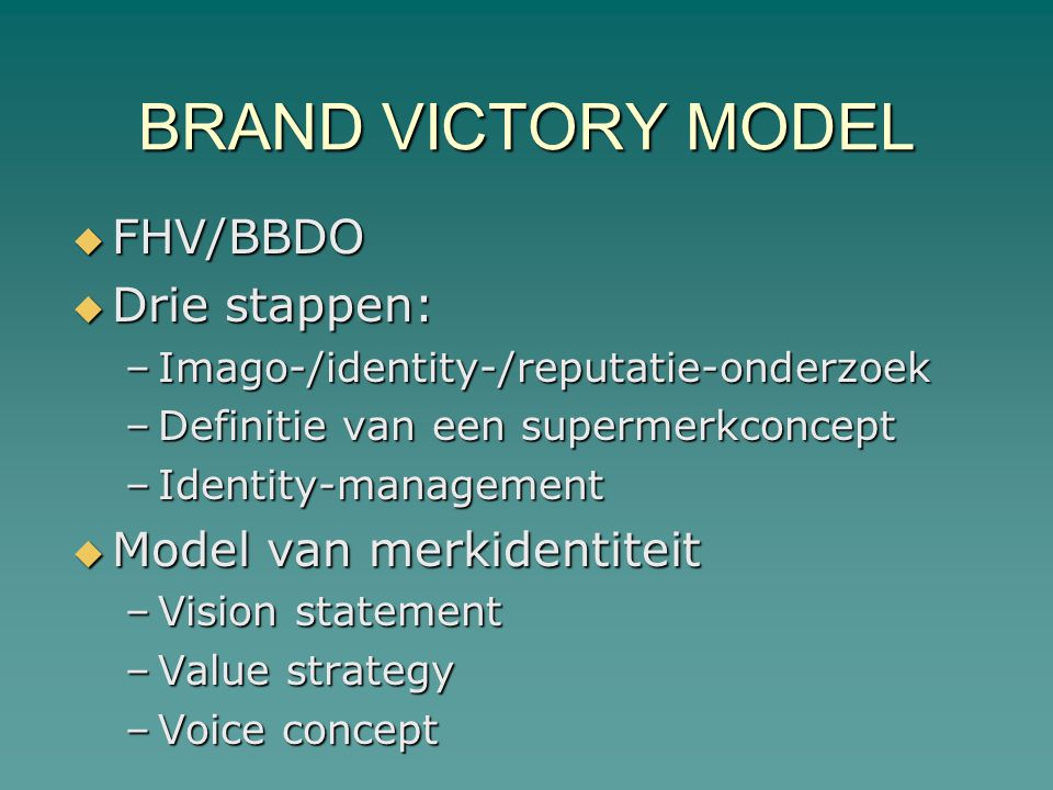 BRAND VICTORY MODEL FHV/BBDO Drie stappen: Model van merkidentiteit