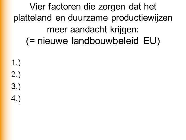 Vier factoren die zorgen dat het platteland en duurzame productiewijzen meer aandacht krijgen: (= nieuwe landbouwbeleid EU)