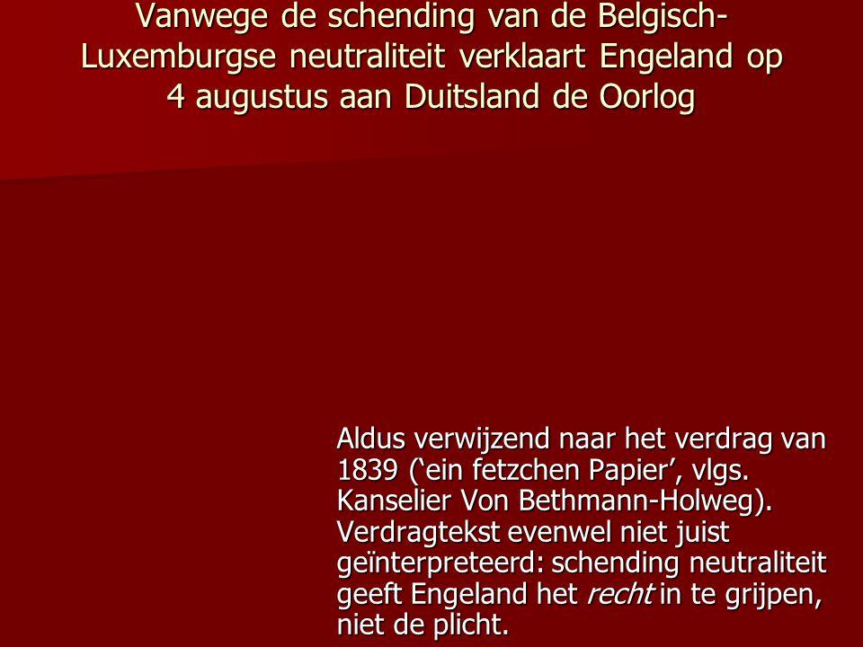 Vanwege de schending van de Belgisch-Luxemburgse neutraliteit verklaart Engeland op 4 augustus aan Duitsland de Oorlog
