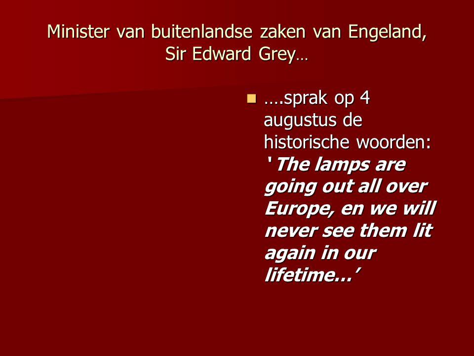 Minister van buitenlandse zaken van Engeland, Sir Edward Grey…