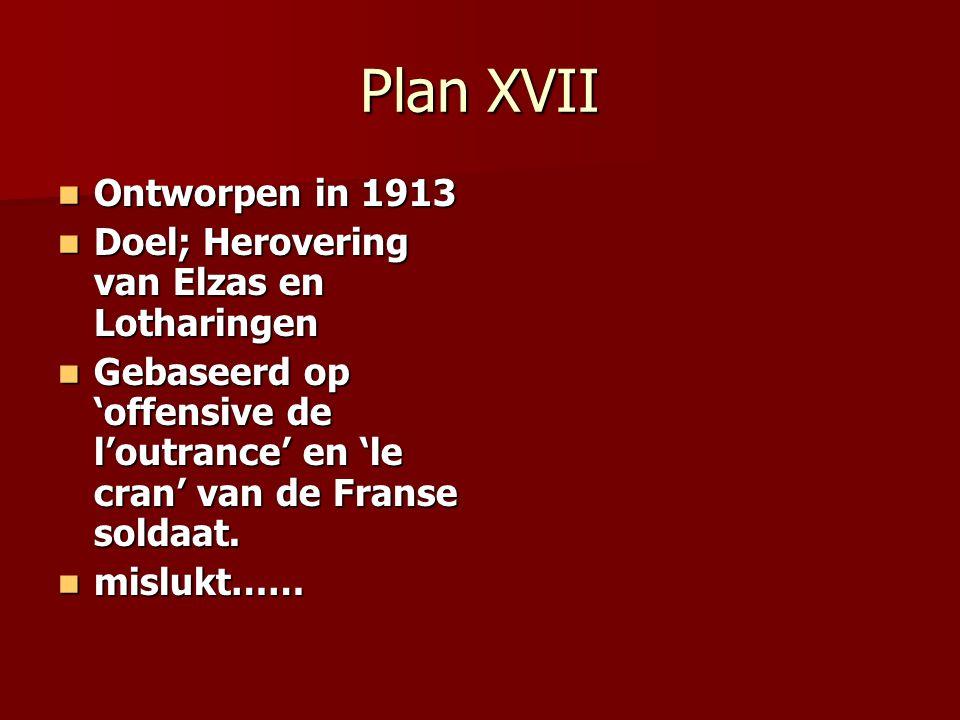 Plan XVII Ontworpen in 1913 Doel; Herovering van Elzas en Lotharingen