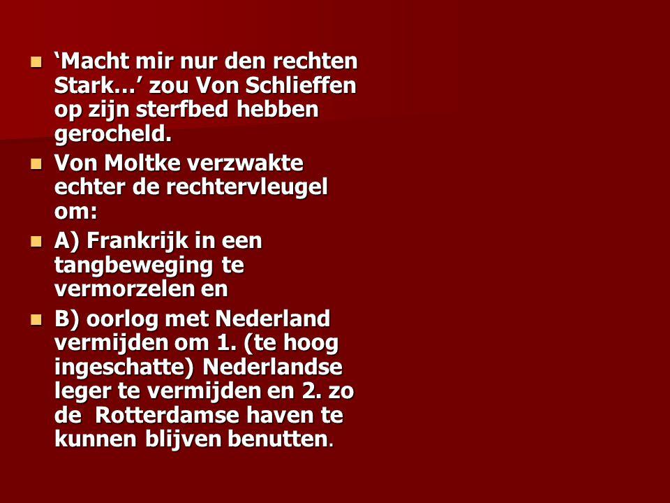 'Macht mir nur den rechten Stark…' zou Von Schlieffen op zijn sterfbed hebben gerocheld.