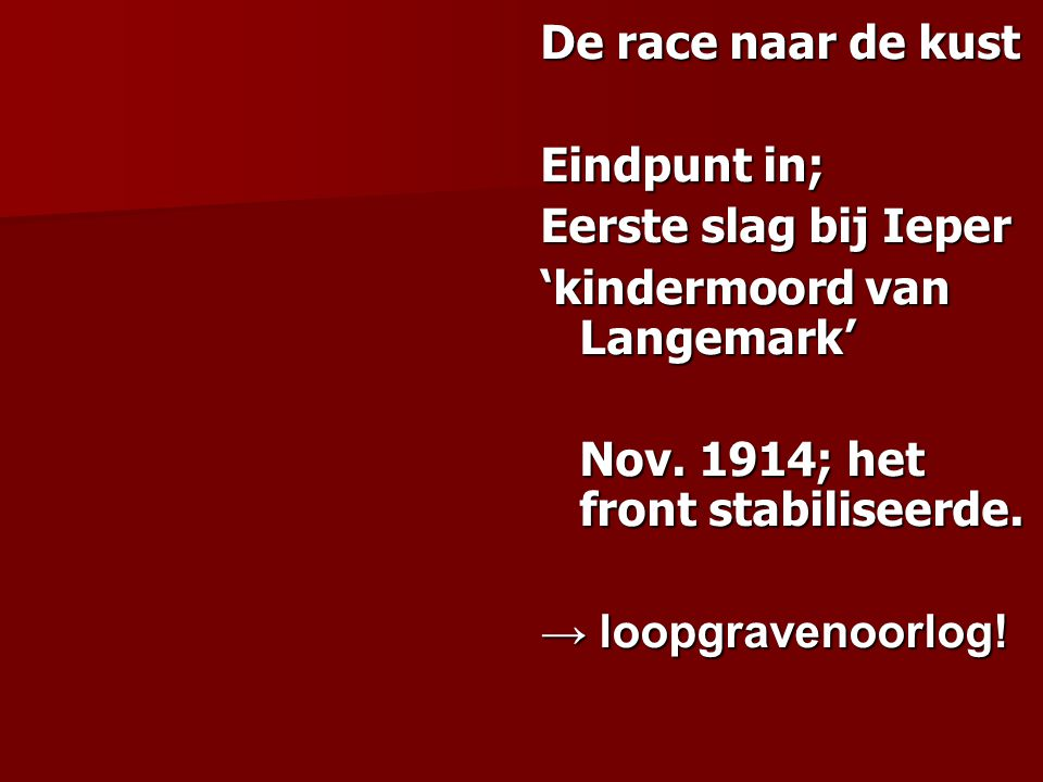 De race naar de kust Eindpunt in; Eerste slag bij Ieper. 'kindermoord van Langemark' Nov. 1914; het front stabiliseerde.