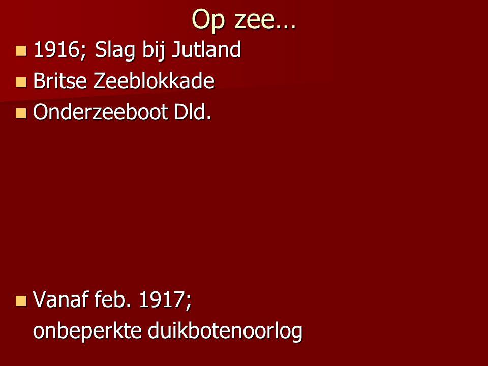 Op zee… 1916; Slag bij Jutland Britse Zeeblokkade Onderzeeboot Dld.