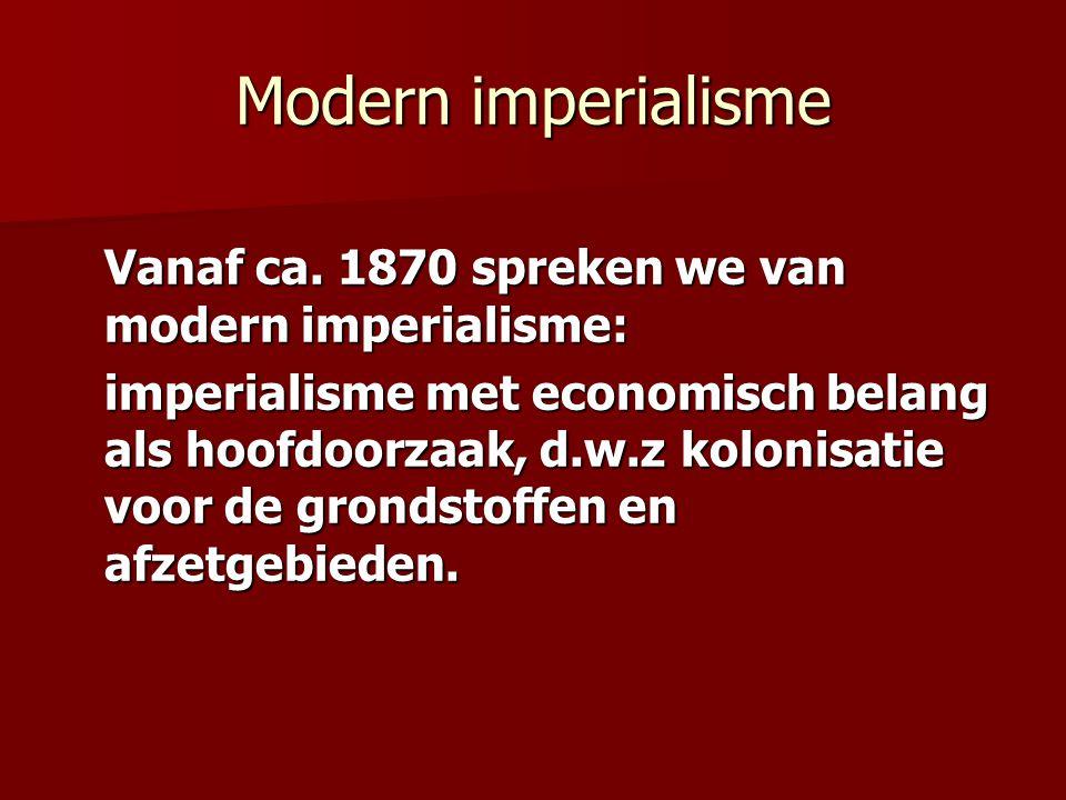 Modern imperialisme Vanaf ca. 1870 spreken we van modern imperialisme: