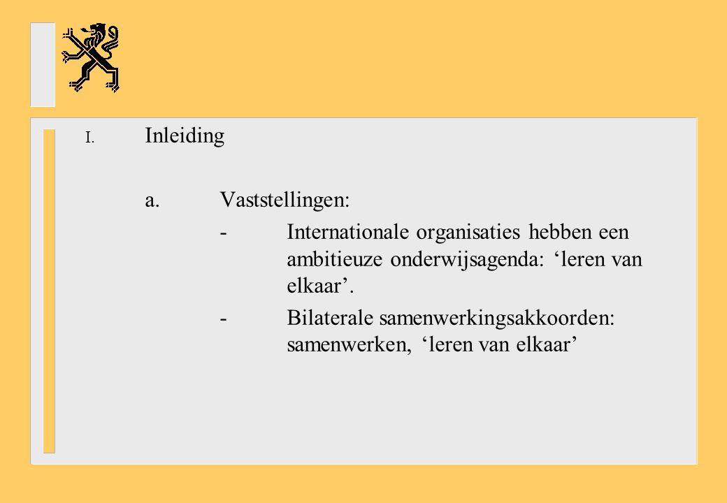 Inleiding a. Vaststellingen: - Internationale organisaties hebben een ambitieuze onderwijsagenda: 'leren van elkaar'.