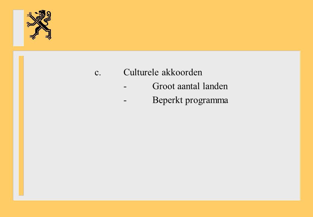 c. Culturele akkoorden - Groot aantal landen - Beperkt programma
