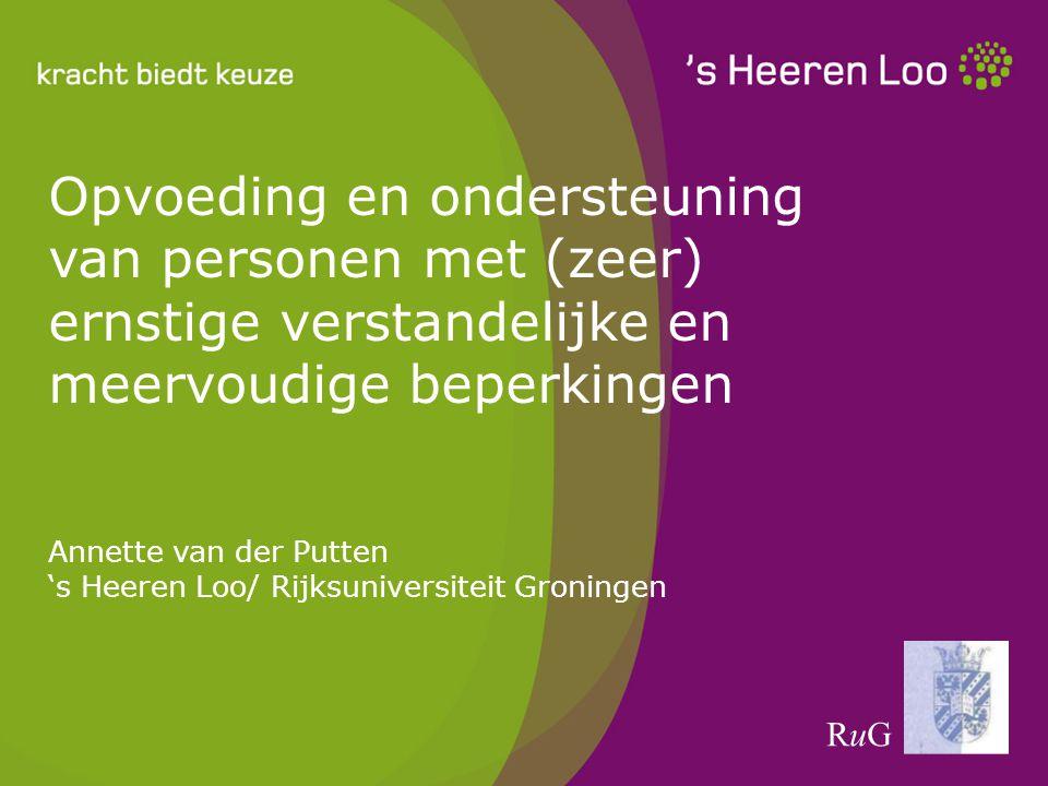 Opvoeding en ondersteuning van personen met (zeer) ernstige verstandelijke en meervoudige beperkingen Annette van der Putten 's Heeren Loo/ Rijksuniversiteit Groningen