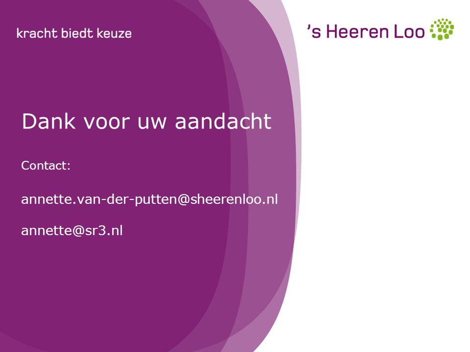 Dank voor uw aandacht Contact: annette. van-der-putten@sheerenloo