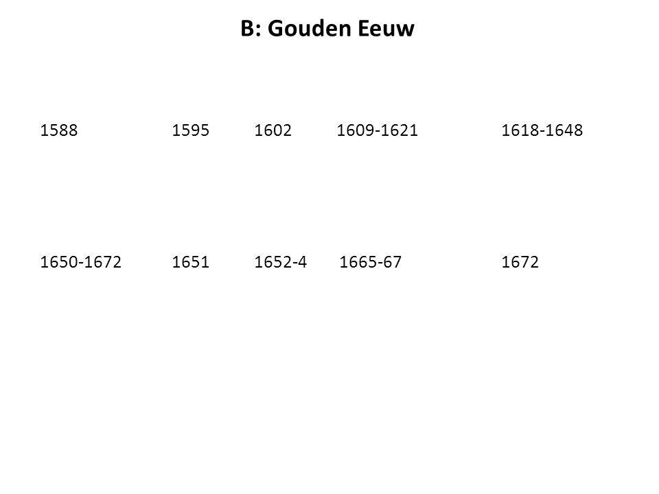 B: Gouden Eeuw 1588 1595 1602 1609-1621 1618-1648.