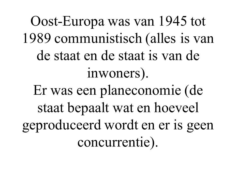 Oost-Europa was van 1945 tot 1989 communistisch (alles is van de staat en de staat is van de inwoners).