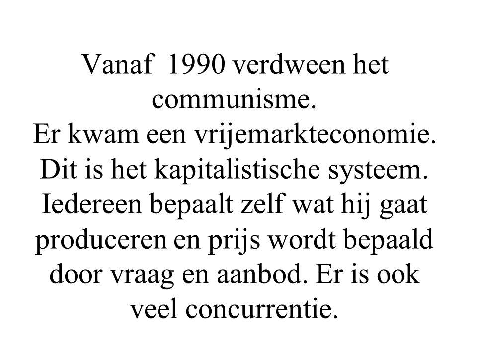Vanaf 1990 verdween het communisme. Er kwam een vrijemarkteconomie