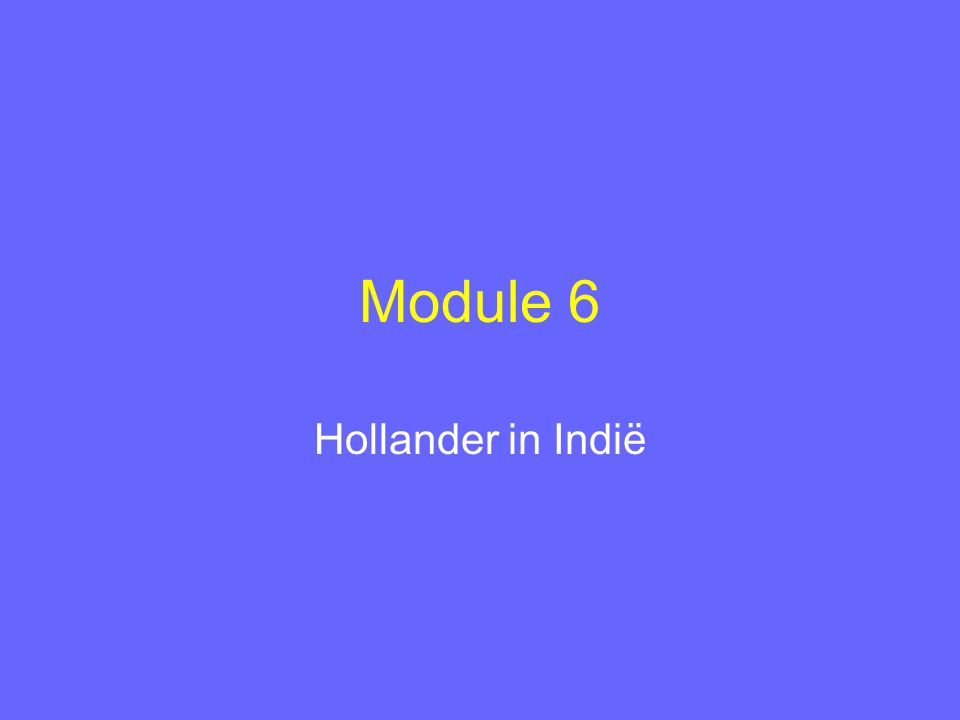 Module 6: Hollander in Indonesië Hollander in Indië
