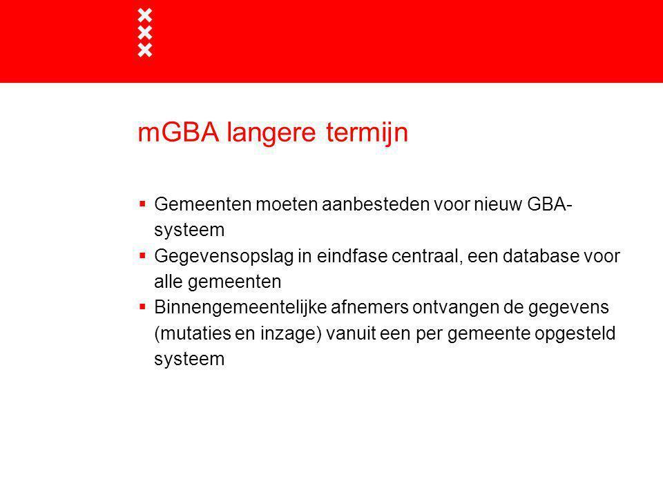 mGBA langere termijn Gemeenten moeten aanbesteden voor nieuw GBA-systeem. Gegevensopslag in eindfase centraal, een database voor alle gemeenten.