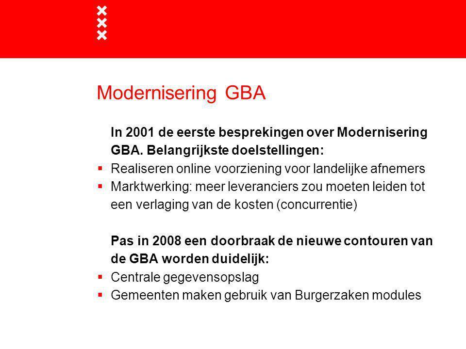 Modernisering GBA In 2001 de eerste besprekingen over Modernisering GBA. Belangrijkste doelstellingen: