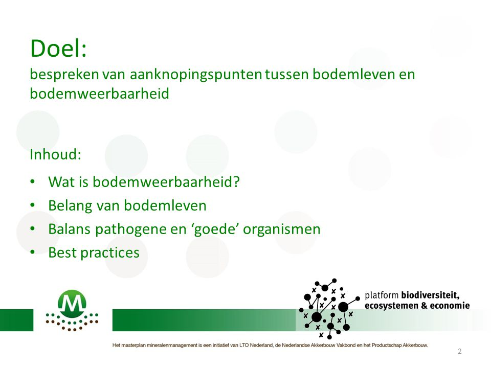Doel: bespreken van aanknopingspunten tussen bodemleven en bodemweerbaarheid