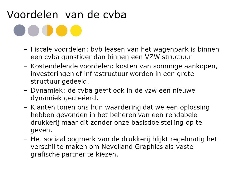 Voordelen van de cvba Fiscale voordelen: bvb leasen van het wagenpark is binnen een cvba gunstiger dan binnen een VZW structuur.