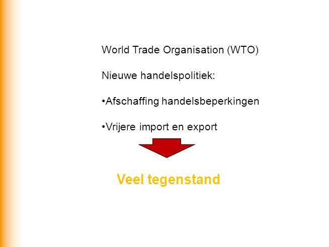 Veel tegenstand World Trade Organisation (WTO) Nieuwe handelspolitiek: