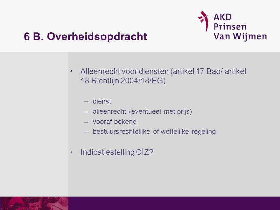 6 B. Overheidsopdracht Alleenrecht voor diensten (artikel 17 Bao/ artikel 18 Richtlijn 2004/18/EG) dienst.
