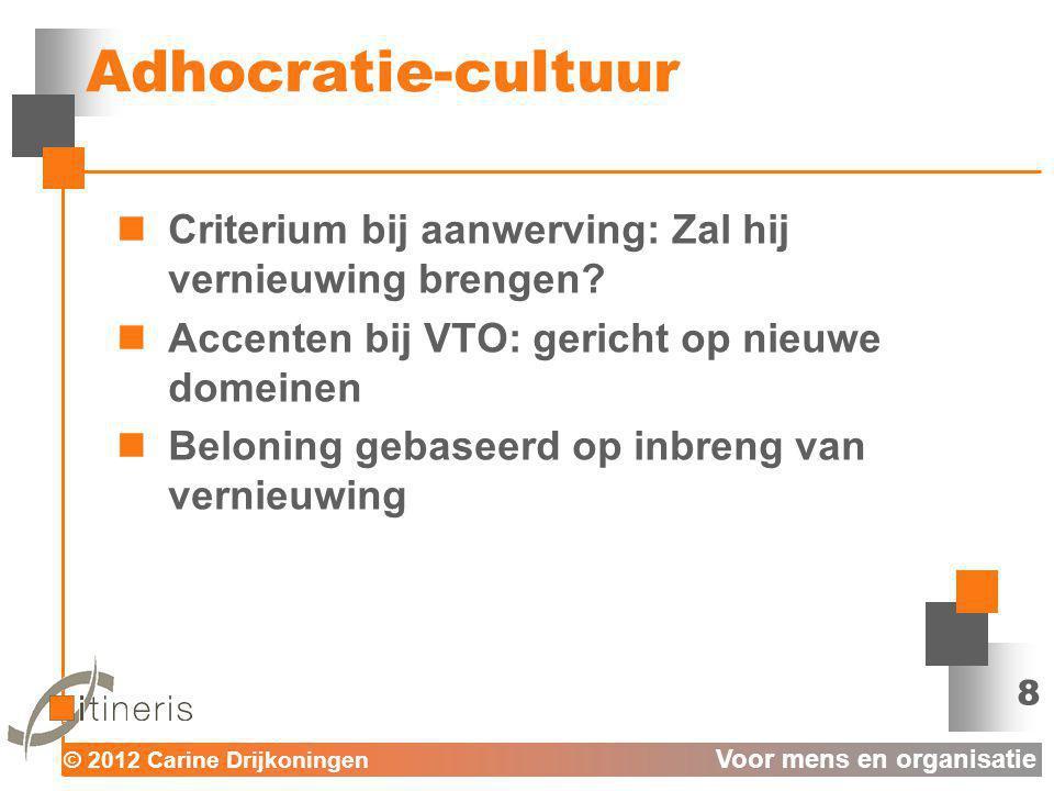 Adhocratie-cultuur Criterium bij aanwerving: Zal hij vernieuwing brengen Accenten bij VTO: gericht op nieuwe domeinen.