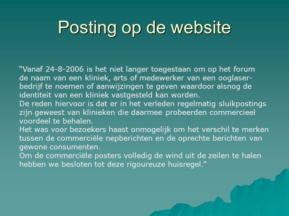 Posting op de website Vanaf 24-8-2006 is het niet langer toegestaan om op het forum. de naam van een kliniek, arts of medewerker van een ooglaser-