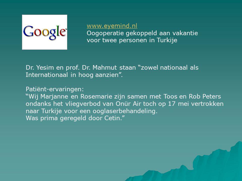 www.eyemind.nl Oogoperatie gekoppeld aan vakantie. voor twee personen in Turkije. Dr. Yesim en prof. Dr. Mahmut staan zowel nationaal als.
