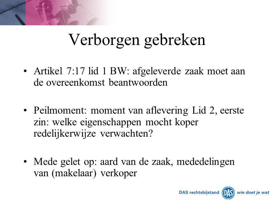 Verborgen gebreken Artikel 7:17 lid 1 BW: afgeleverde zaak moet aan de overeenkomst beantwoorden.